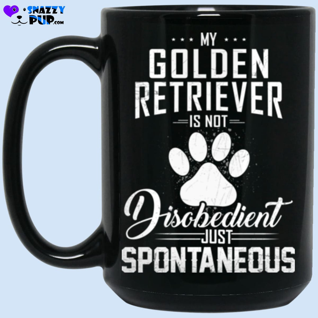 My Golden Retriever Is Not Disobedient...just Spontaneous - Apparel