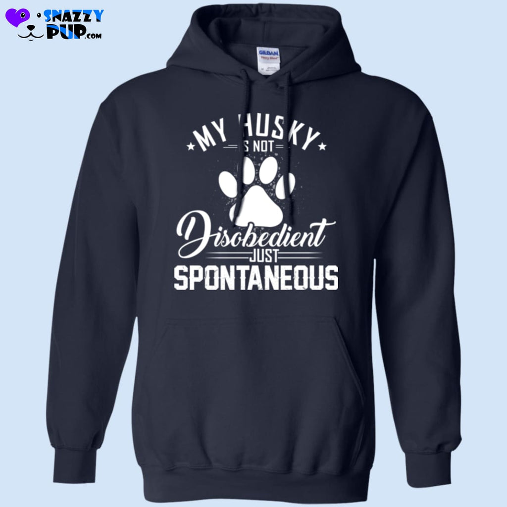 My Husky Is Not Disobedient...just Spontaneous - Apparel