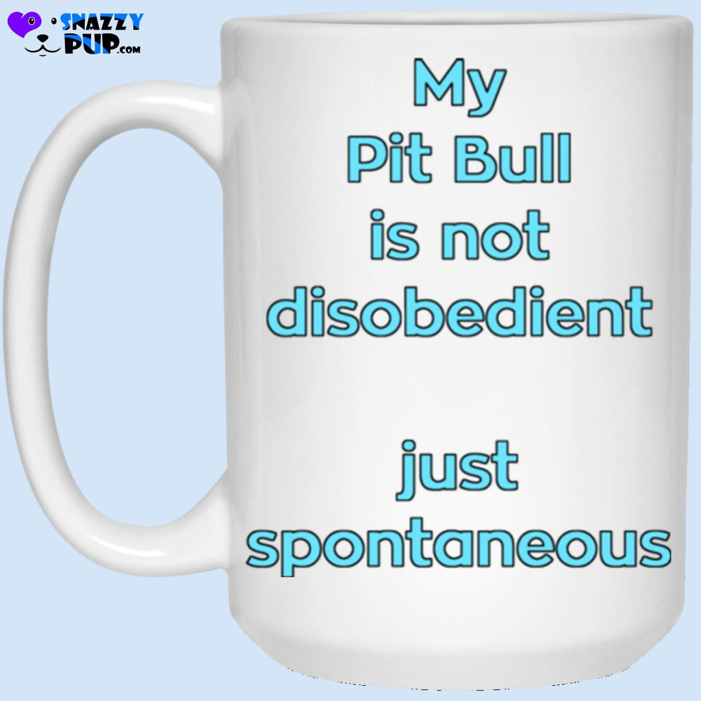My Pit Bull Is Not Disobedient...just Spontaneous - Apparel