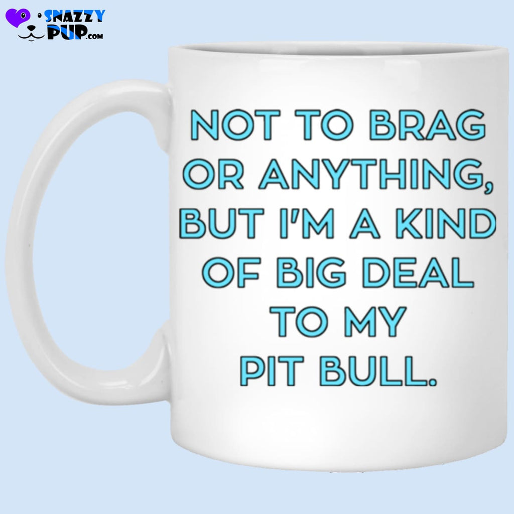 Not To Brag Or Anything But Im A Kind Of Big Deal To My Pit Bull - Apparel