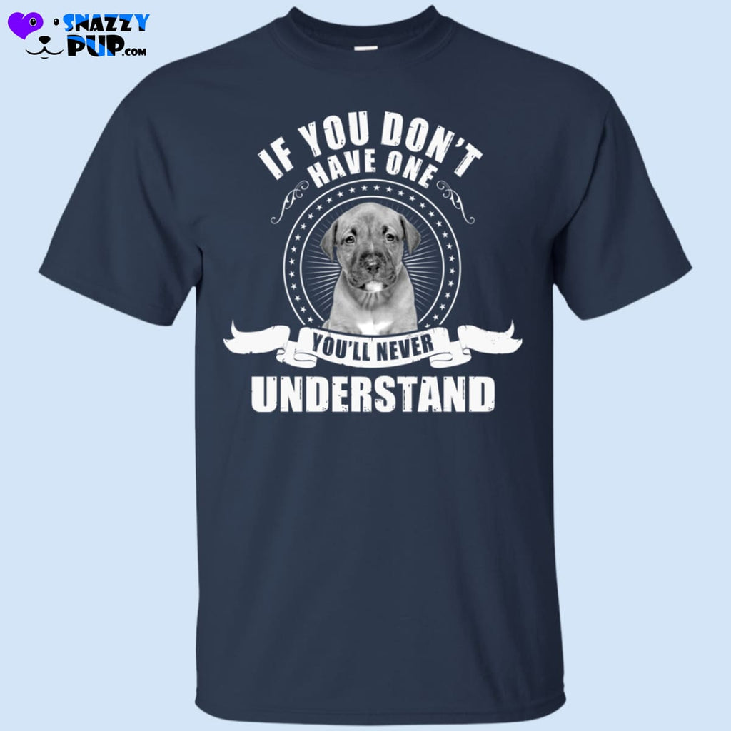 Pit Bulls...If You Dont Have One Youll Never Understand - Apparel