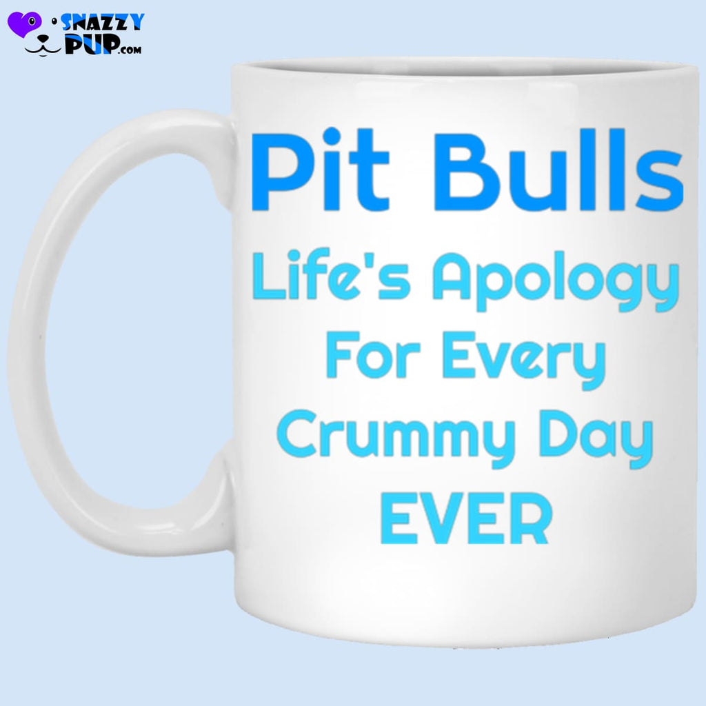 Pit Bulls...lifes Apology For Every Crummy Day Ever - Apparel