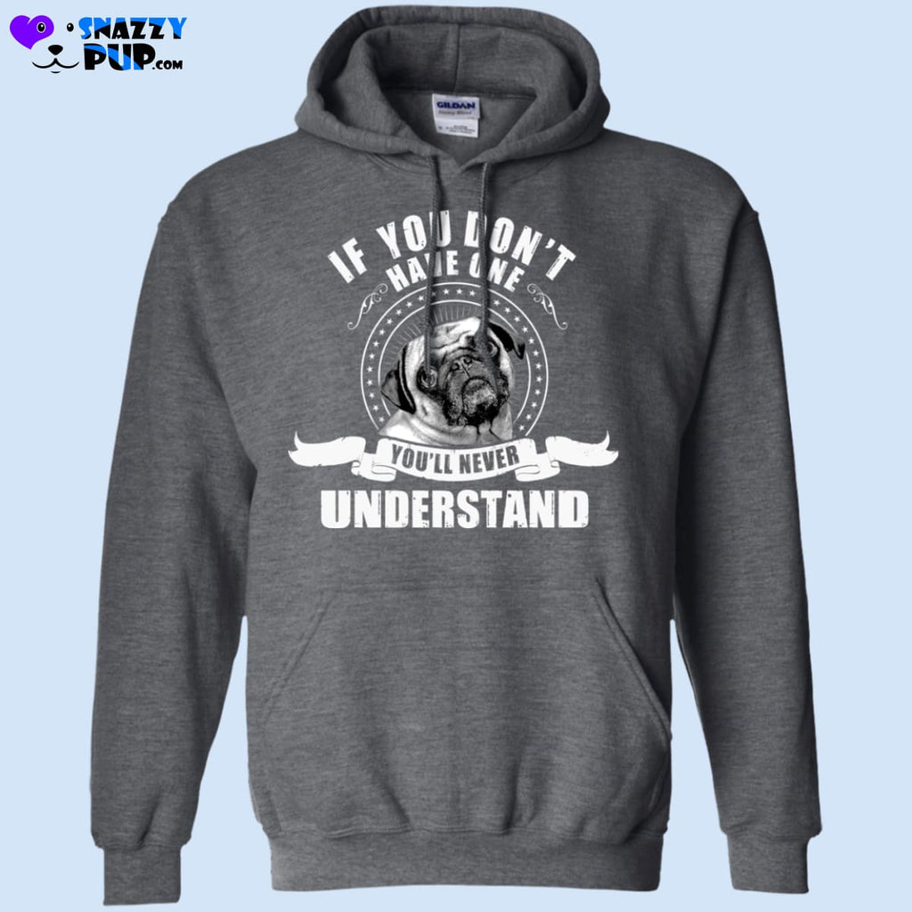 Pugs...if You Dont Have One Youll Never Understand - Apparel
