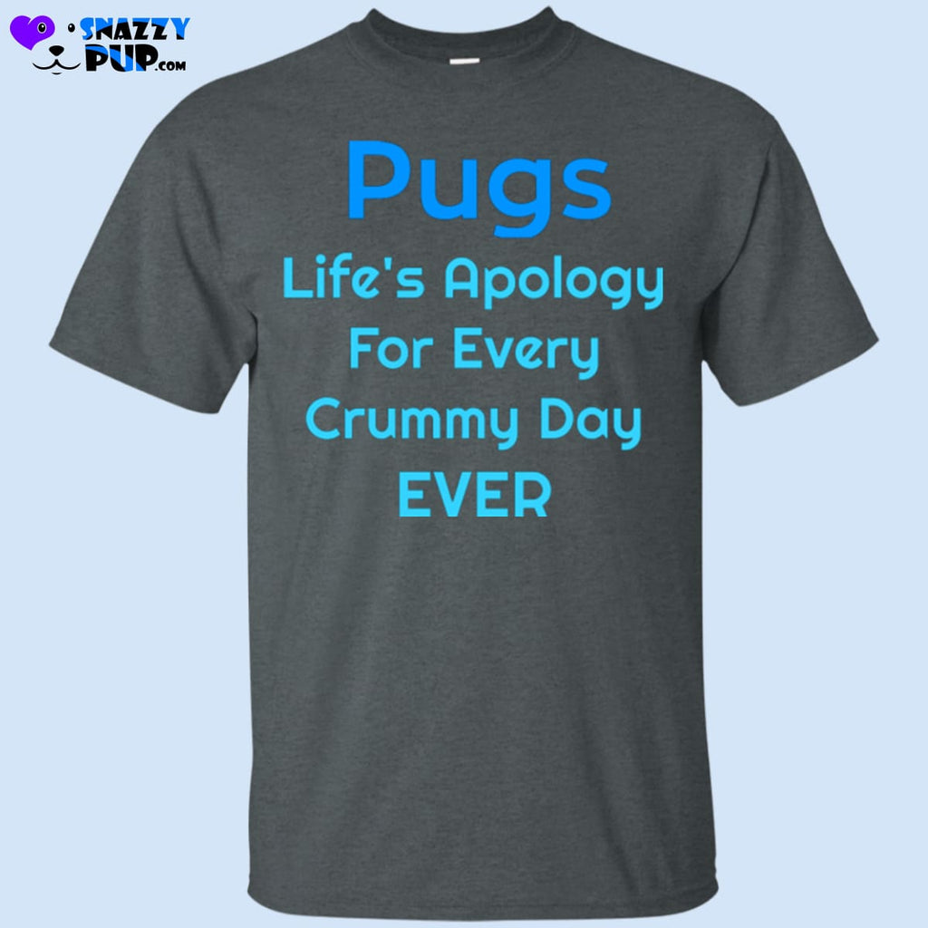 Pugs...Lifes Apology For Every Crummy Day EVER - Apparel