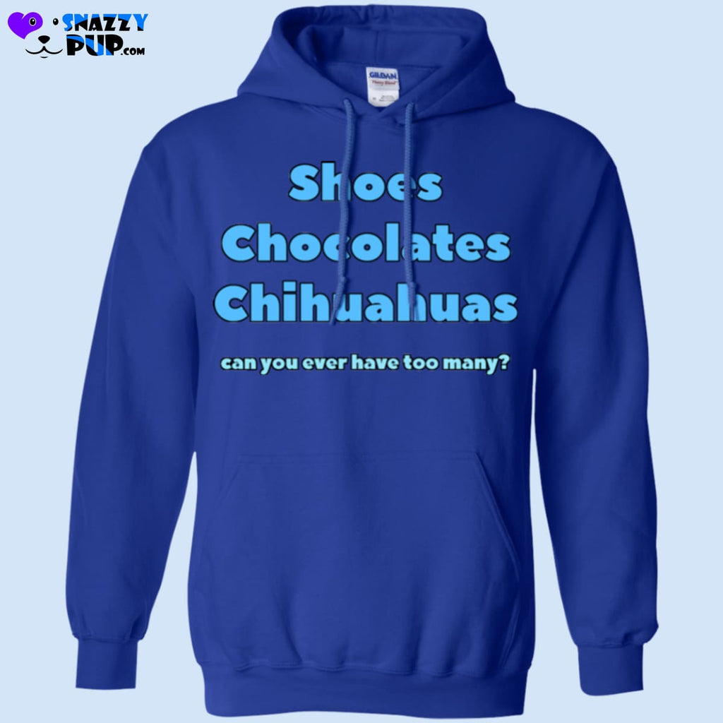 Shoes Chocolates Chihuahuas...can You Ever Have Too Many - Apparel