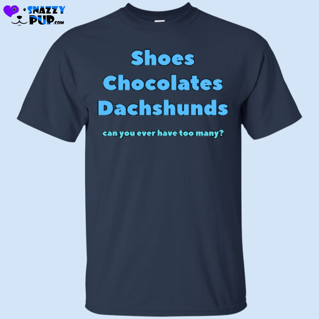 Shoes Chocolates Dachshunds...Can You Ever Have Too Many - Apparel