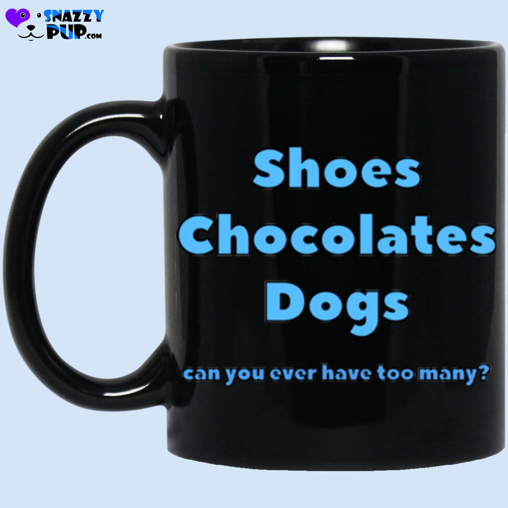 Shoes Chocolates Dogs Can You Ever Have Too Many - Apparel