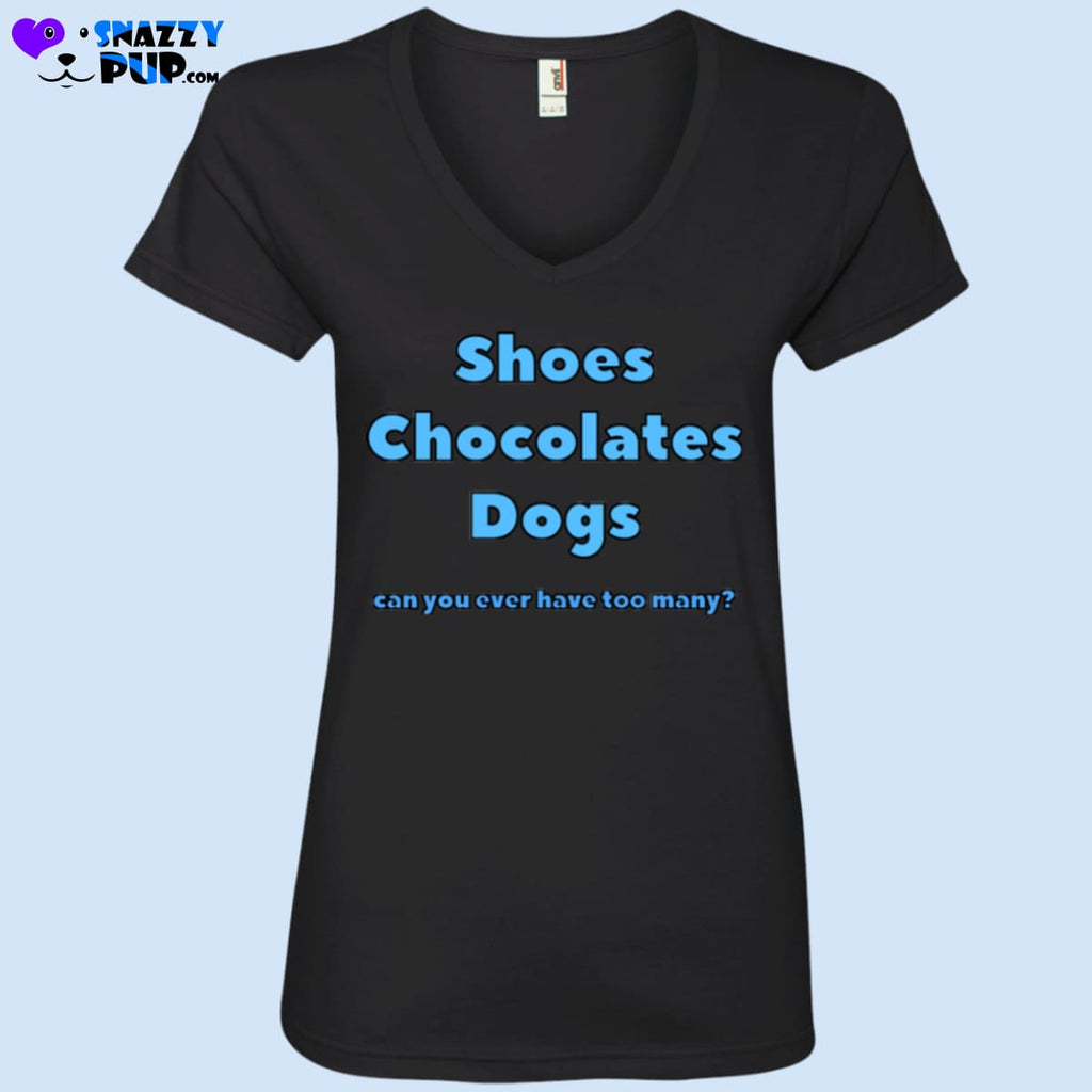 Shoes Chocolates Dogs Can You Ever Have Too Many - T-Shirts