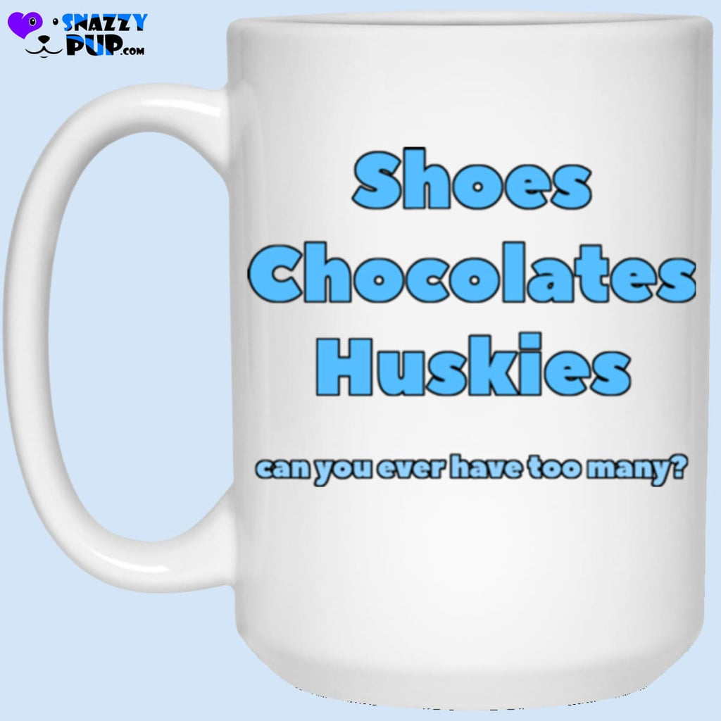 Shoes Chocolates Huskies...can You Ever Have Too Many - Apparel