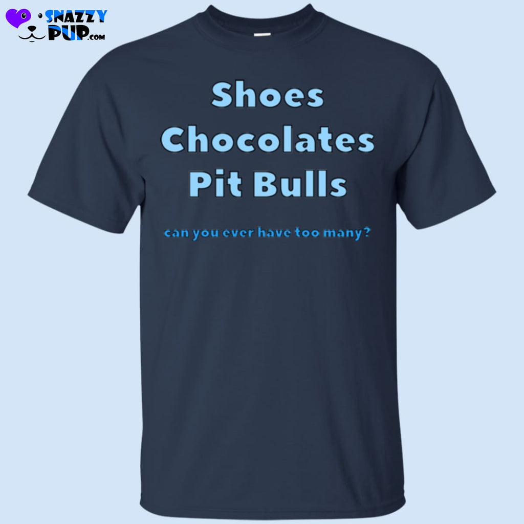 Shoes Chocolates Pit Bulls...can You Ever Have Too Many - Apparel