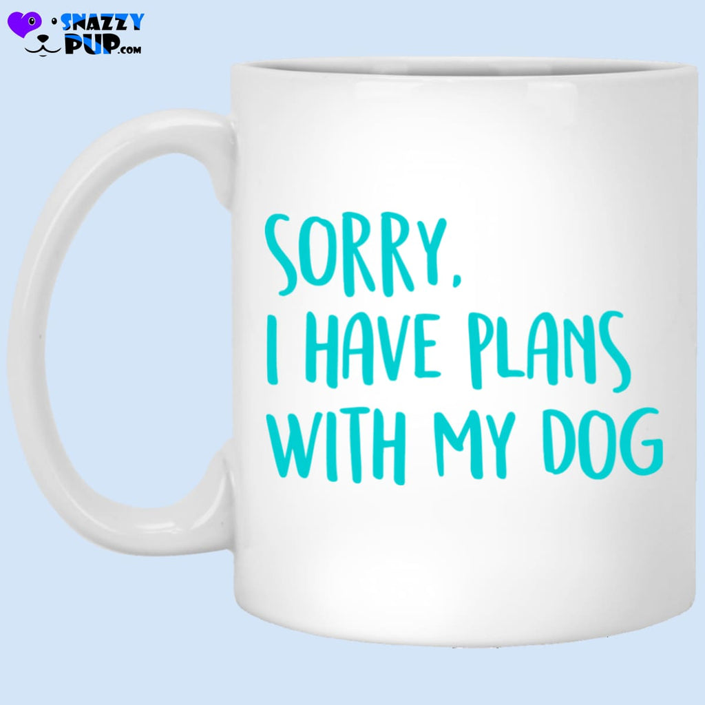 Sorry I Have Plans With My Dog - Apparel