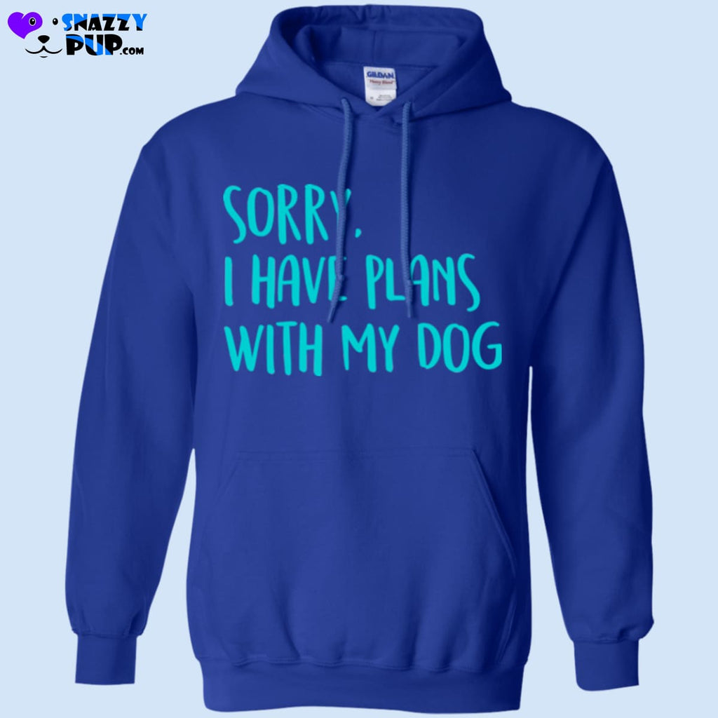 Sorry I Have Plans With My Dog - Sweatshirts