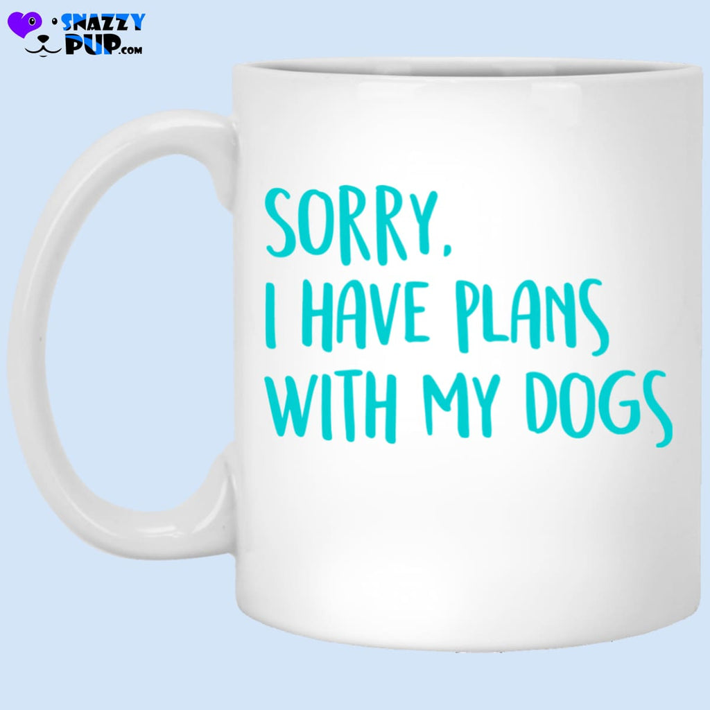 Sorry I Have Plans With My Dogs - Apparel