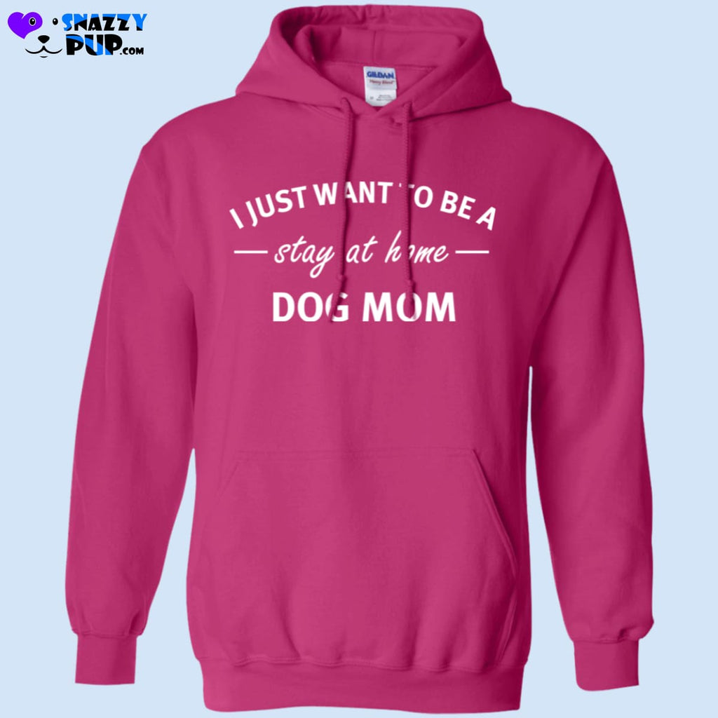 Stay At Home Dog Mom Hoodie Sweatshirt - Sweatshirts