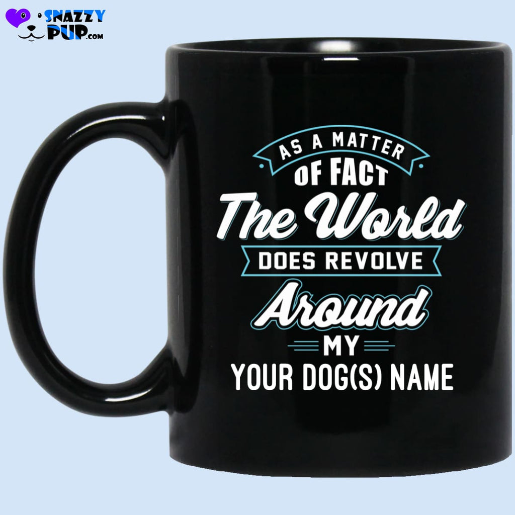 The World Does Revolve Around My...personalize With Your Dogs Name - Apparel