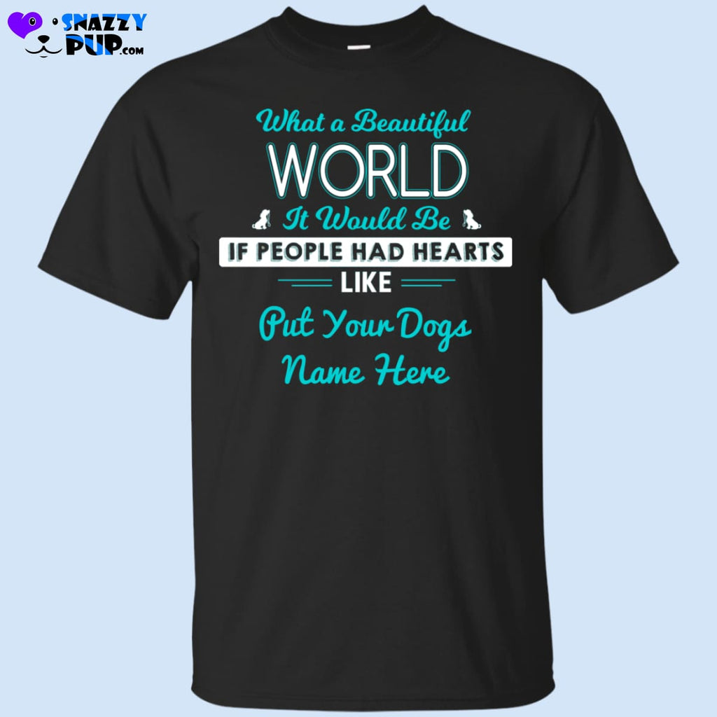 What A Beautiful World It Would Be...Personalize With Your Dog(s) Name - Apparel