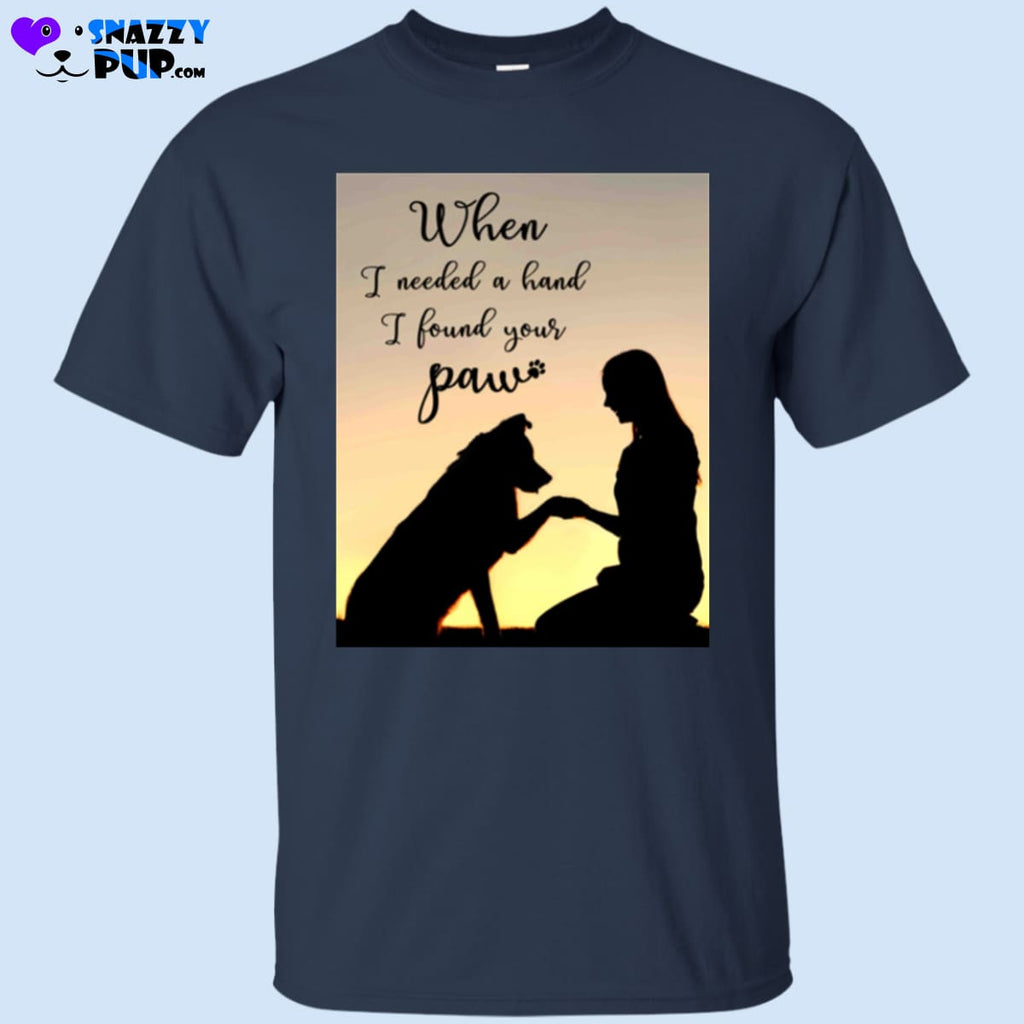 When I Needed A Hand I Found Your Paw T-Shirt - T-Shirts