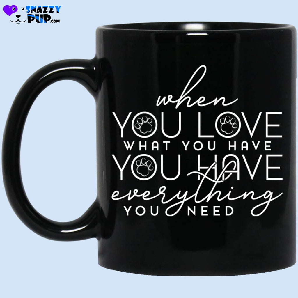 When You Love What You Have You Have Everything You Need - Apparel
