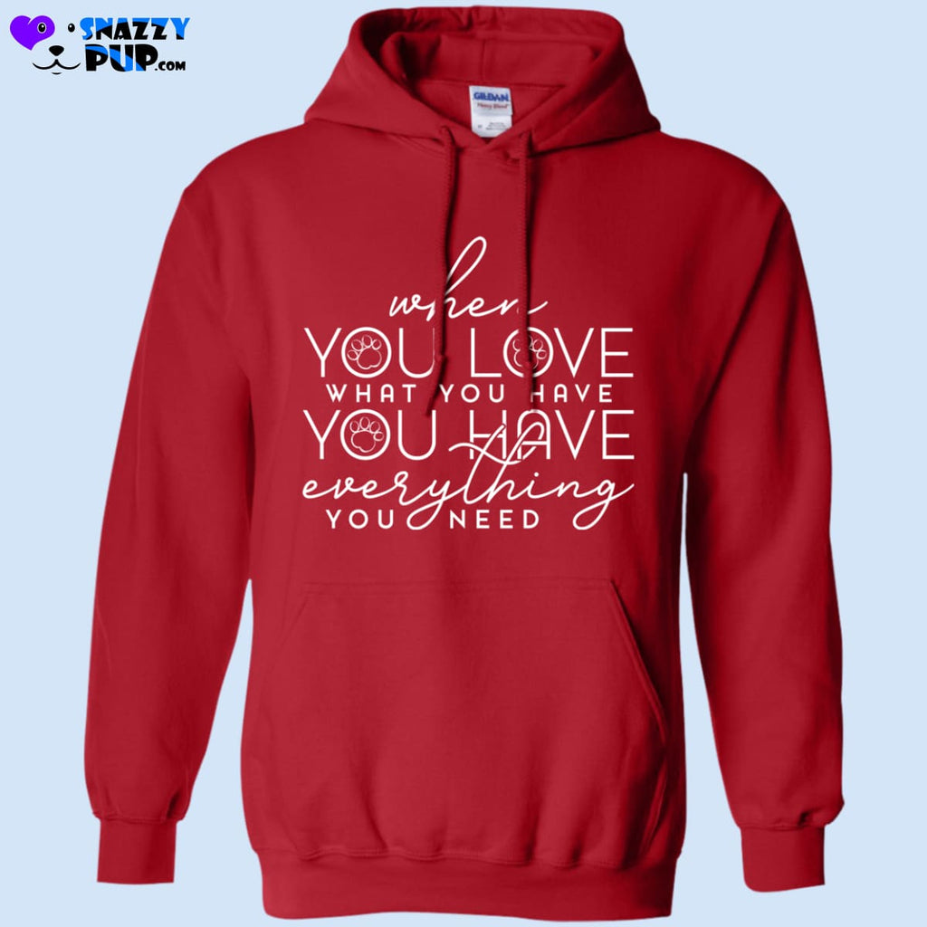 When You Love What You Have You Have Everything You Need - Sweatshirts