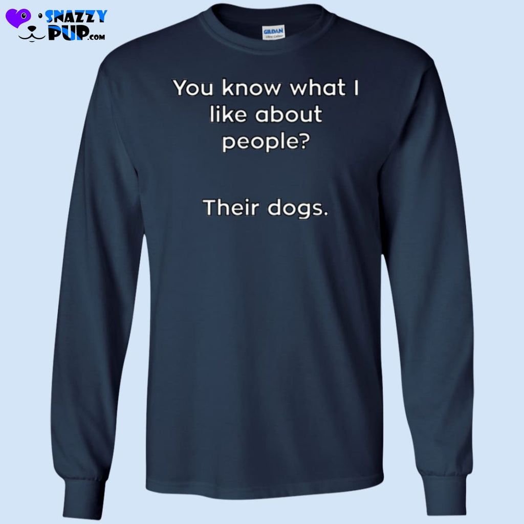 You Know What I Like About People Their Dogs - T-Shirts