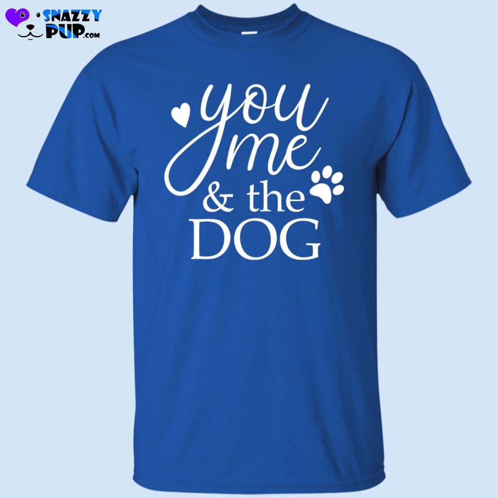 You Me And The Dog T-Shirt - T-Shirts
