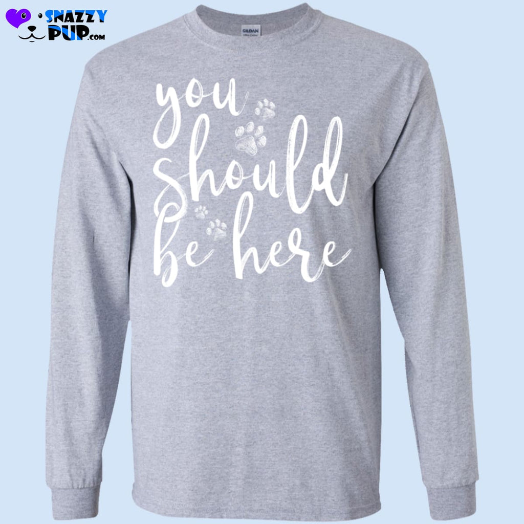 You Should Be Here - T-Shirts