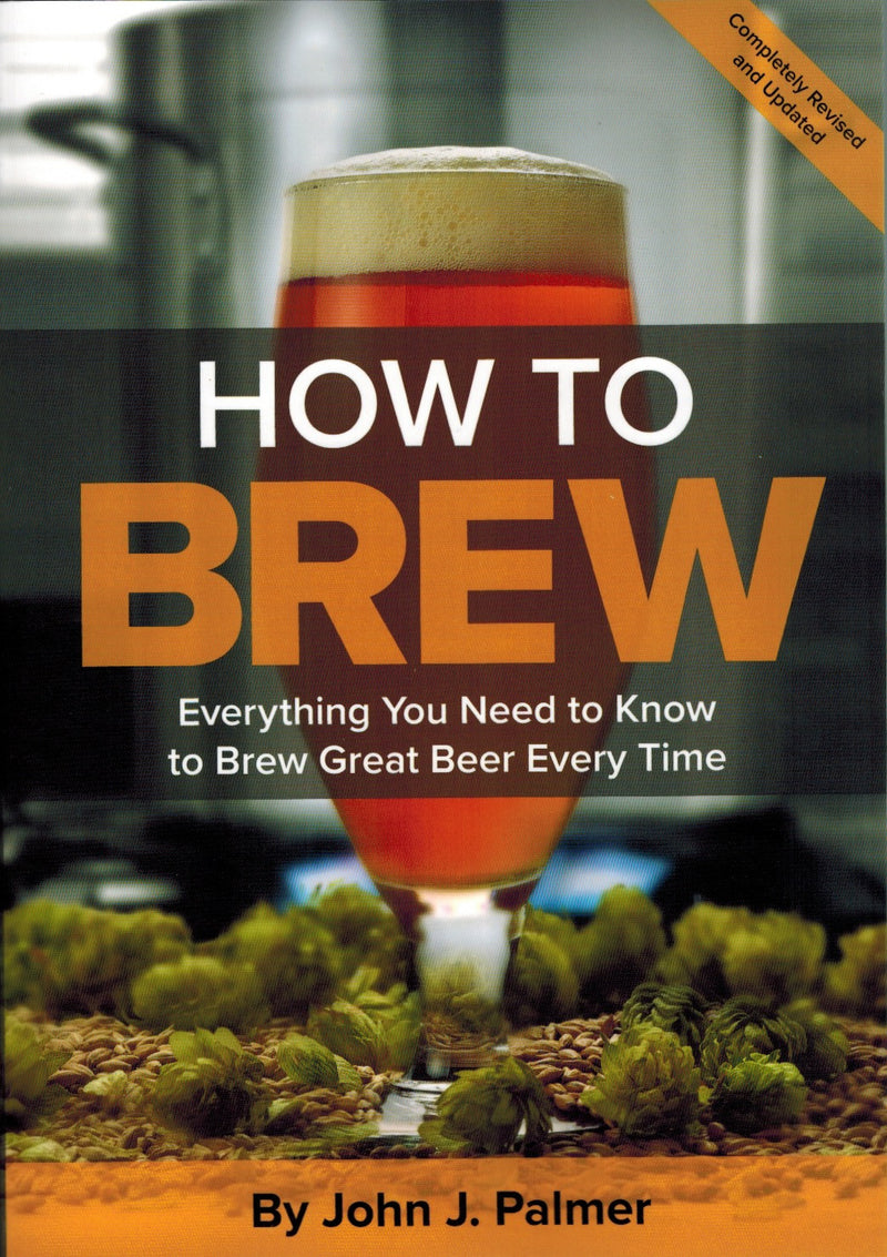 How To Brew: Everything You Need to Know to Brew Great Beer Every Time (Fourth Edition)
