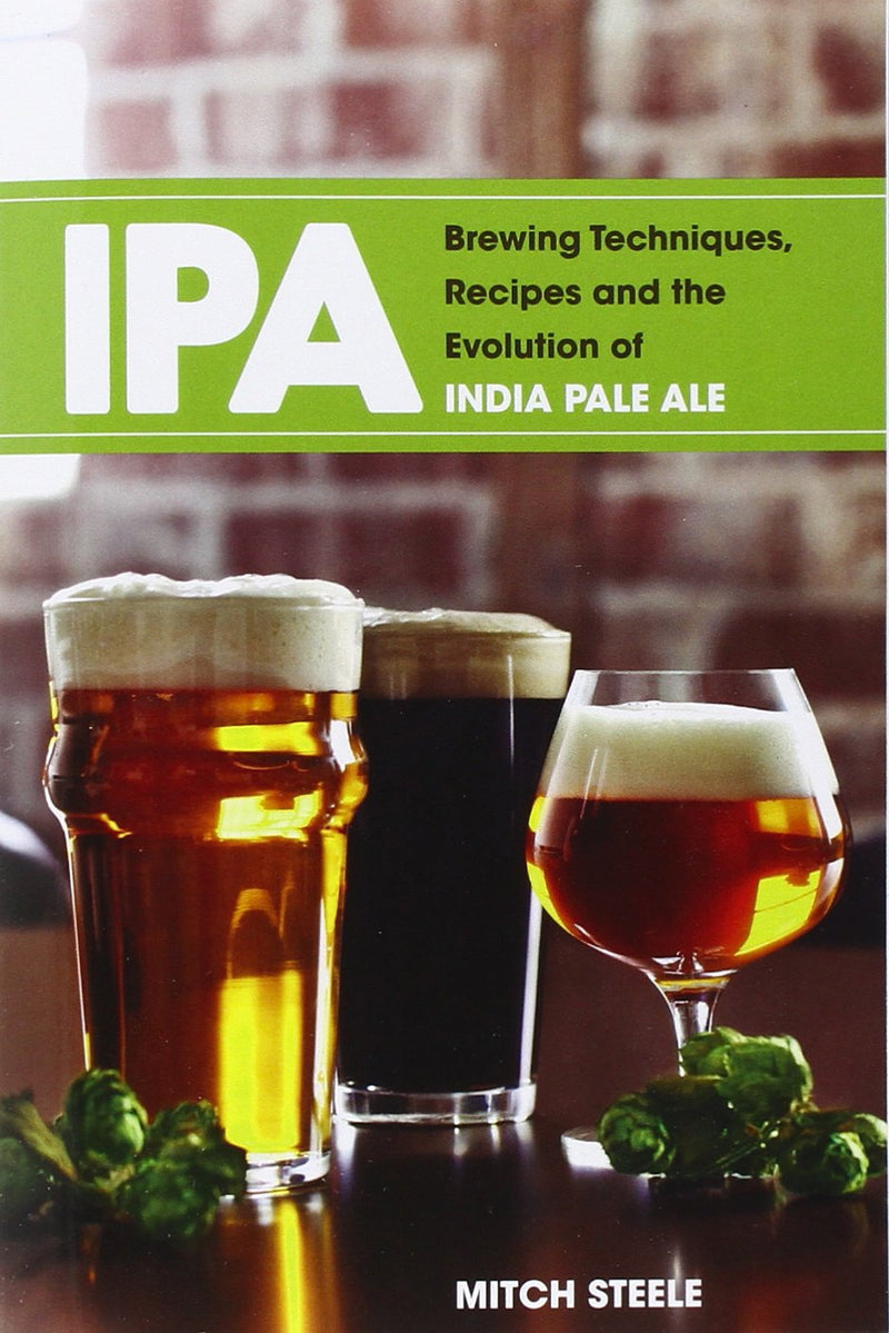 IPA: Brewing Techniques, Recipes and the Evolution of the India Pale Ale