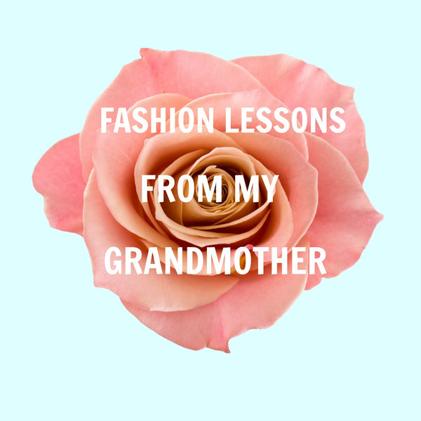 FASHION LESSONS FROM MY GRANDMOTHER