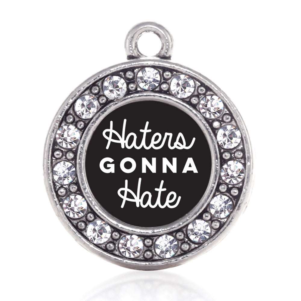 Haters Are Going To Hate Circle Charm
