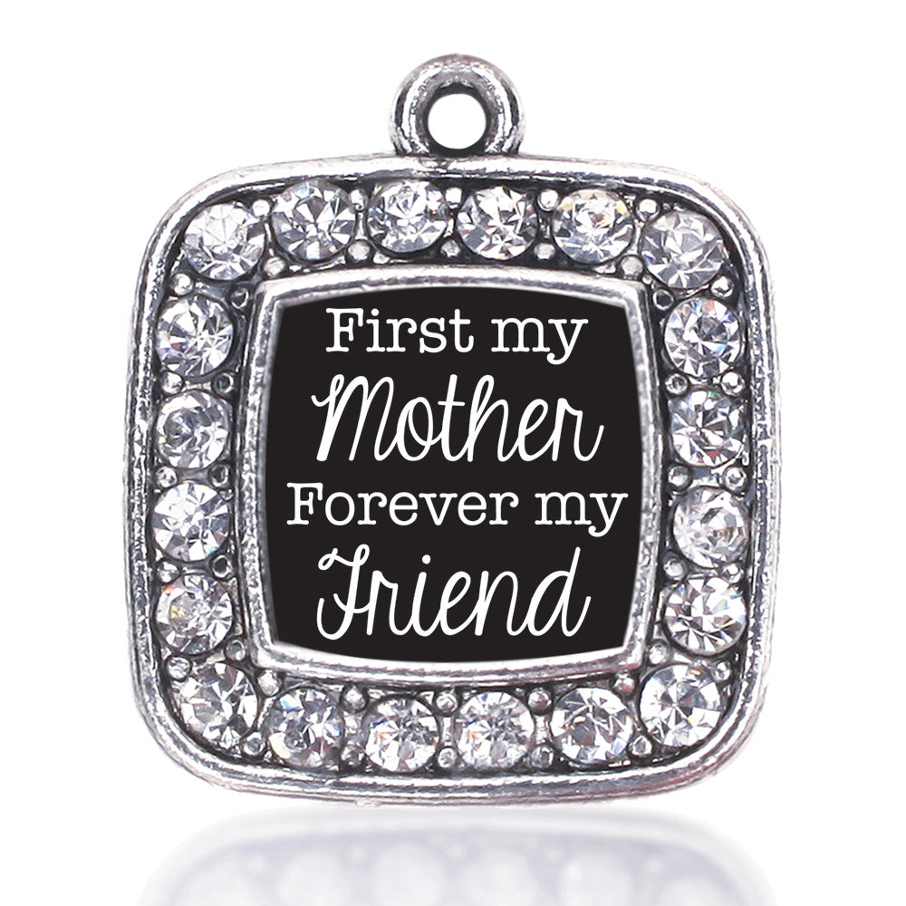 First My Mother Forever My Friend  Square Charm