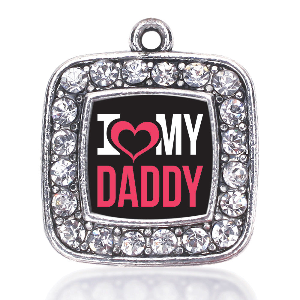 I Love My Daddy Square Charm
