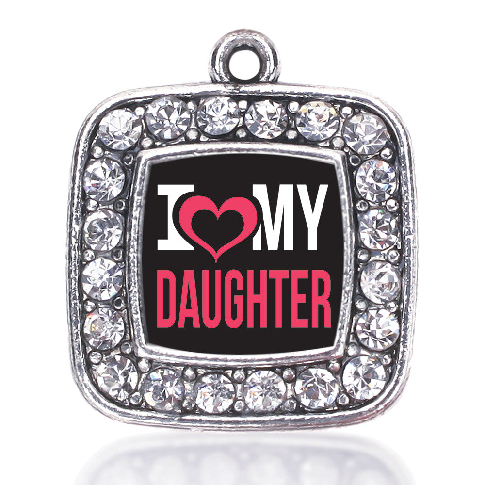 I Love My Daughter Square Charm