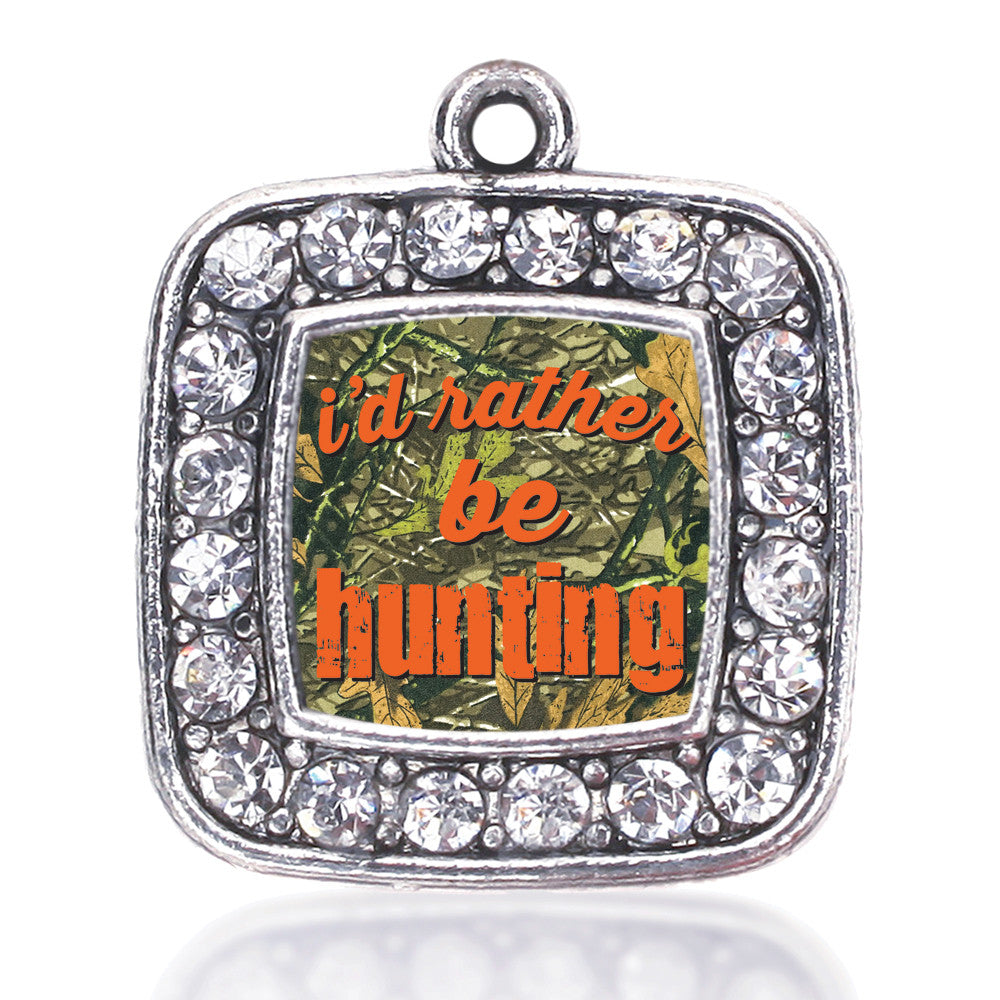 I'd Rather Be Hunting Square Charm