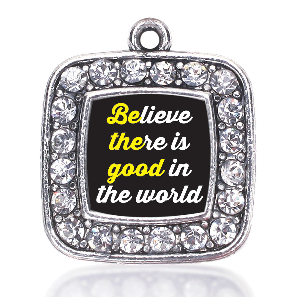 Believe There Is Good In The World Square Charm