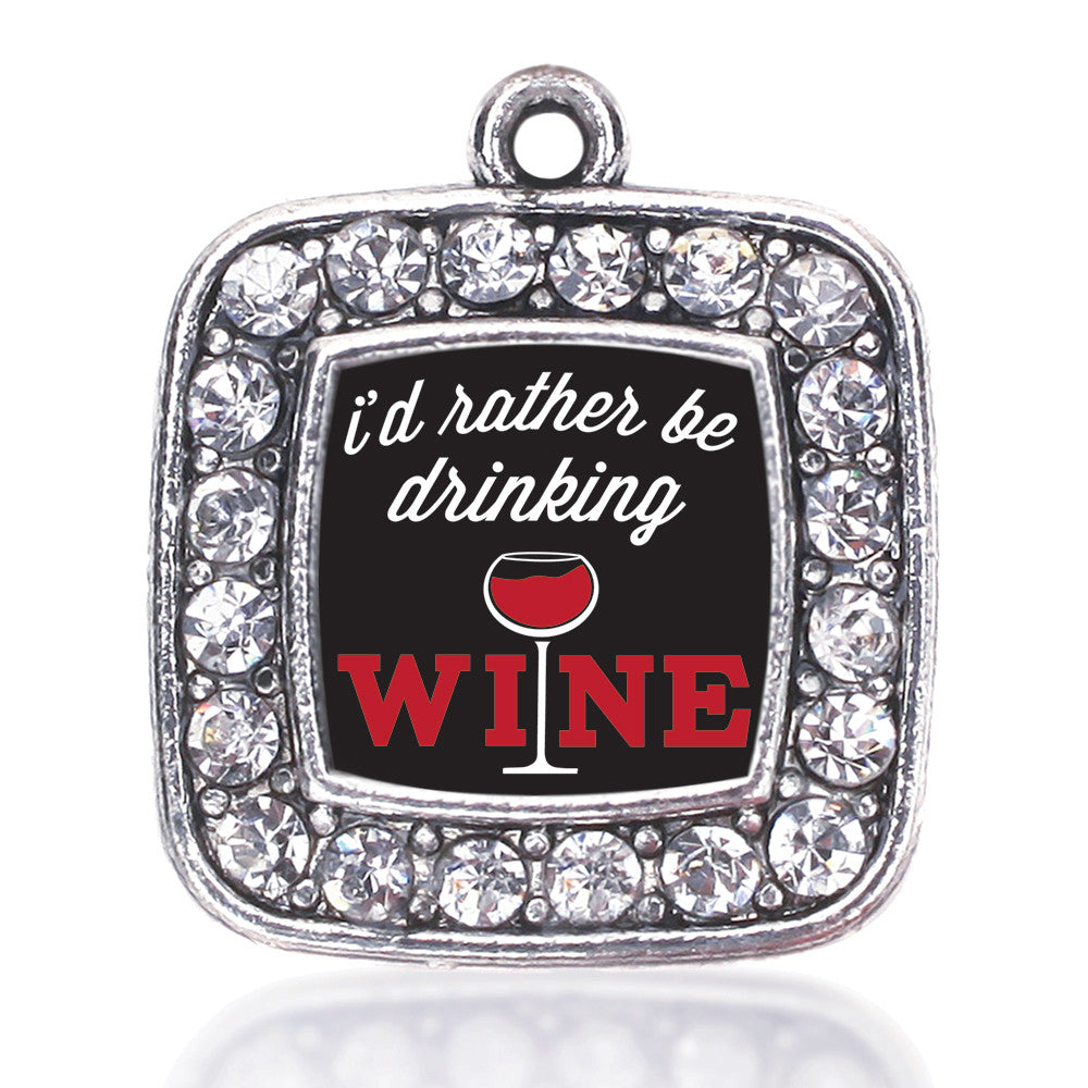 I'd Rather Be Drinking Wine Square Charm