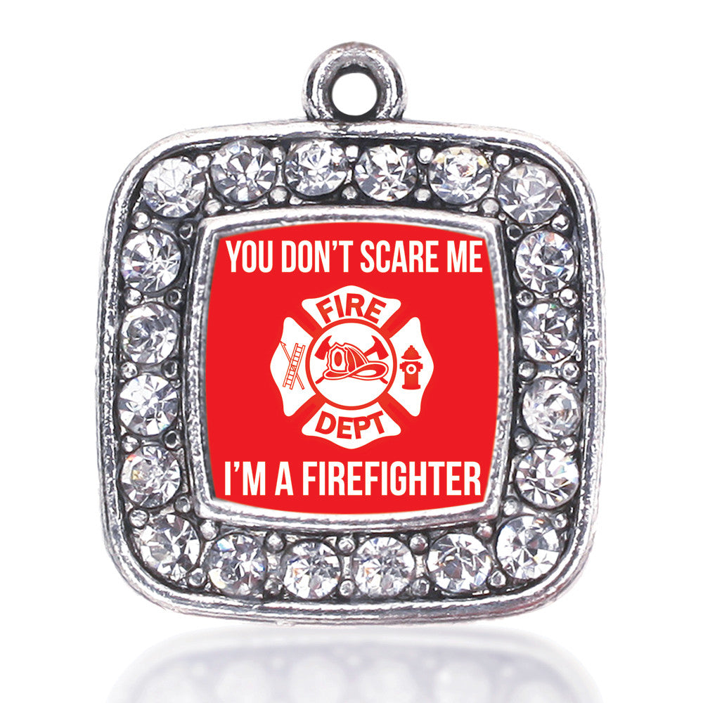 You Don't Scare Me I'm A Firefighter Square Charm