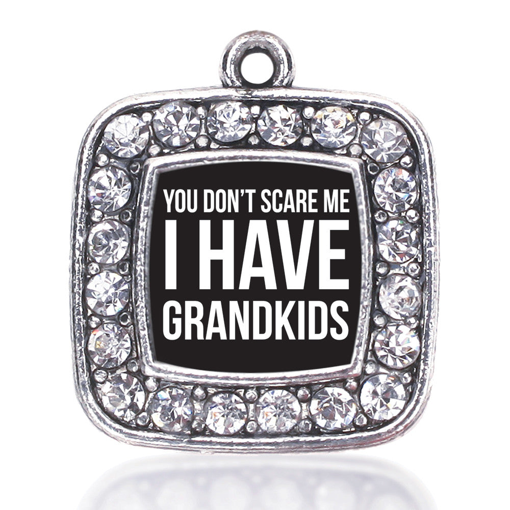 You Don't Scare Me I Have Grandkids Square Charm