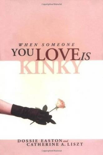 When Someone You Love Is Kinky - Dossie Easton & Catherine A. Liszt