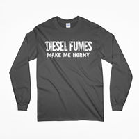 Diesel Fumes Make Me Horny Power Stroke, Duramax, Cummins Truck T-Shirt