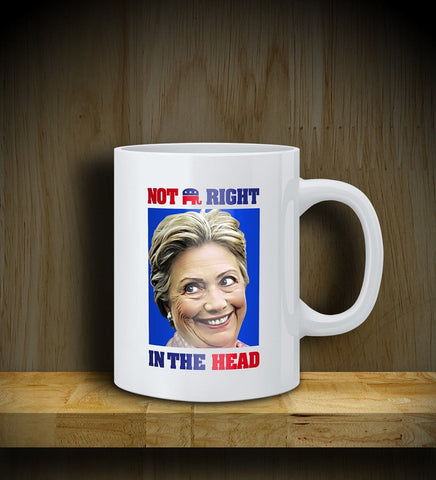 MUG: HILLARY: Not RIGHT in the Head