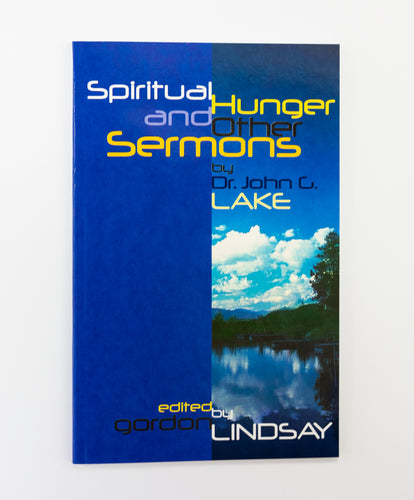 Spiritual Hunger and Other Sermons by John G Lake