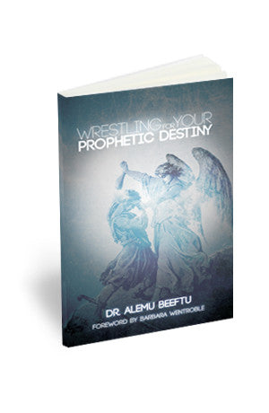 Wrestling For Your Prophetic Destiny