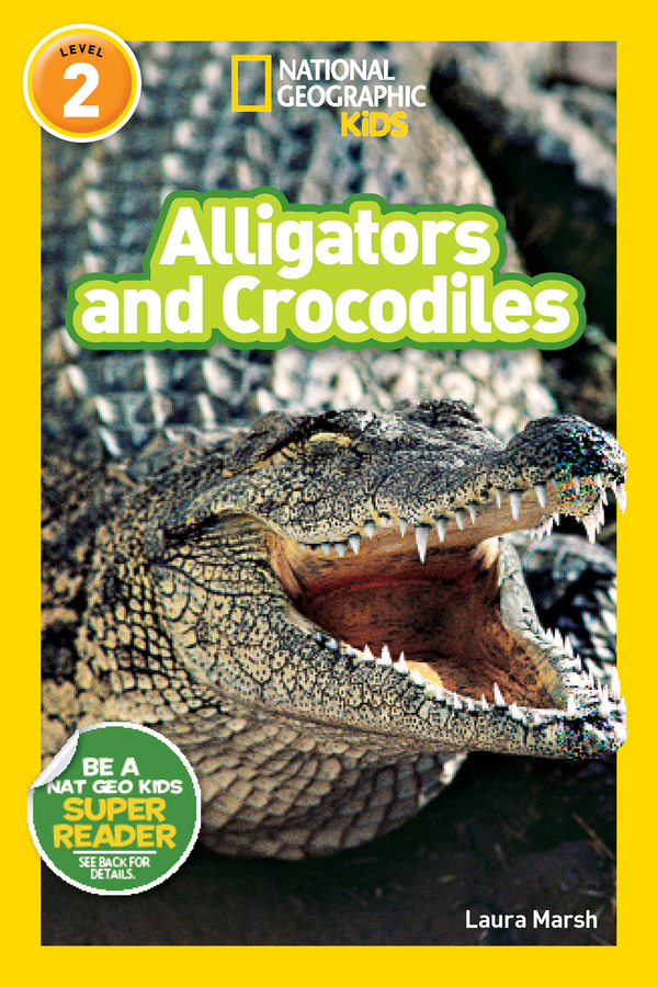 National Geographic Kids Readers: Alligators and Crocodiles (Level 2) Animal Book