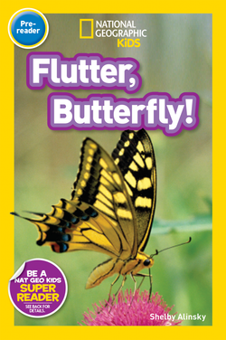 National Geographic Kids Readers: Flutter, Butterfly! (Pre-reader) Animal Book