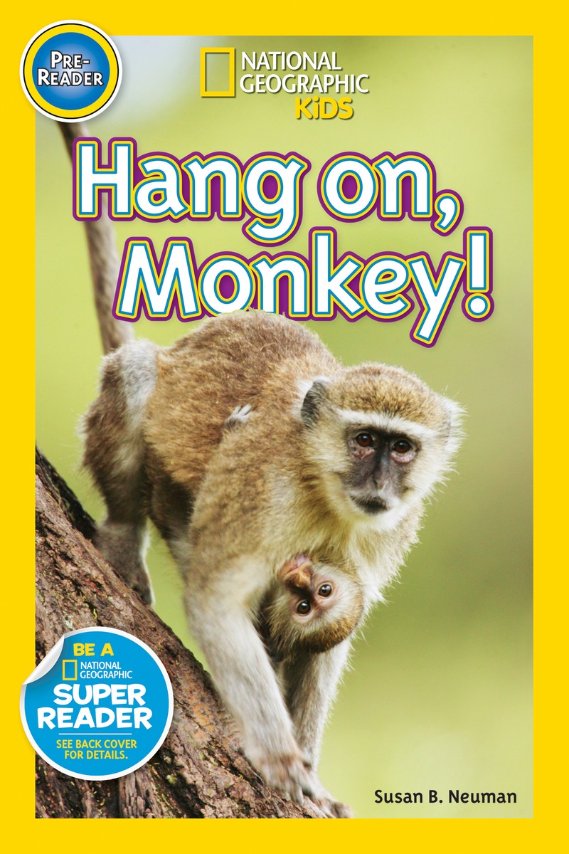 National Geographic Kids Readers: Hang On, Monkey! (Pre-reader) Animal Book