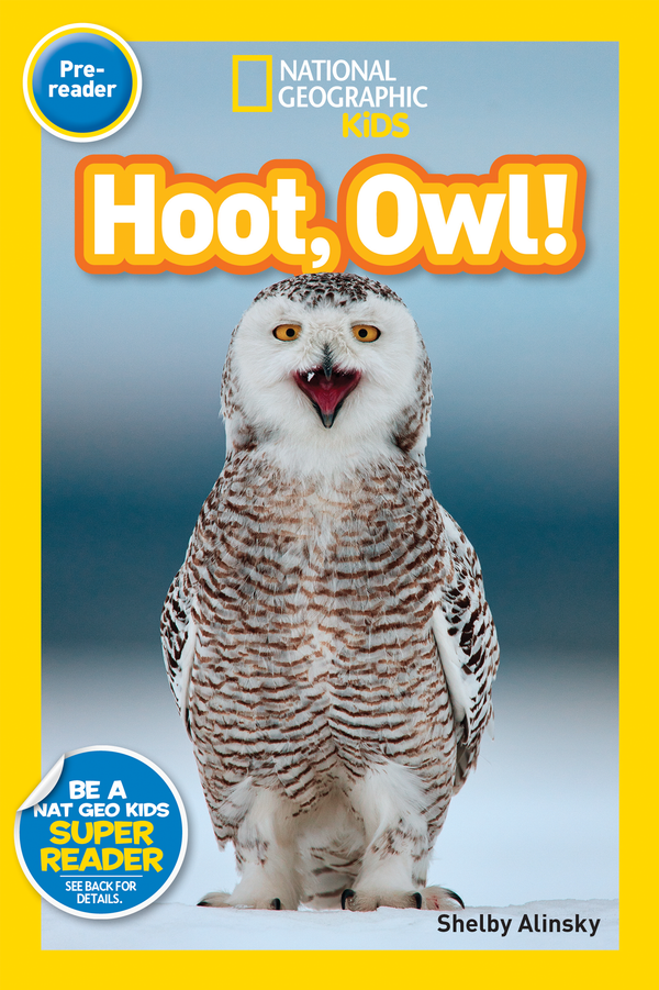 National Geographic Kids Readers: Hoot, Owl! (Pre-reader) Animal Book
