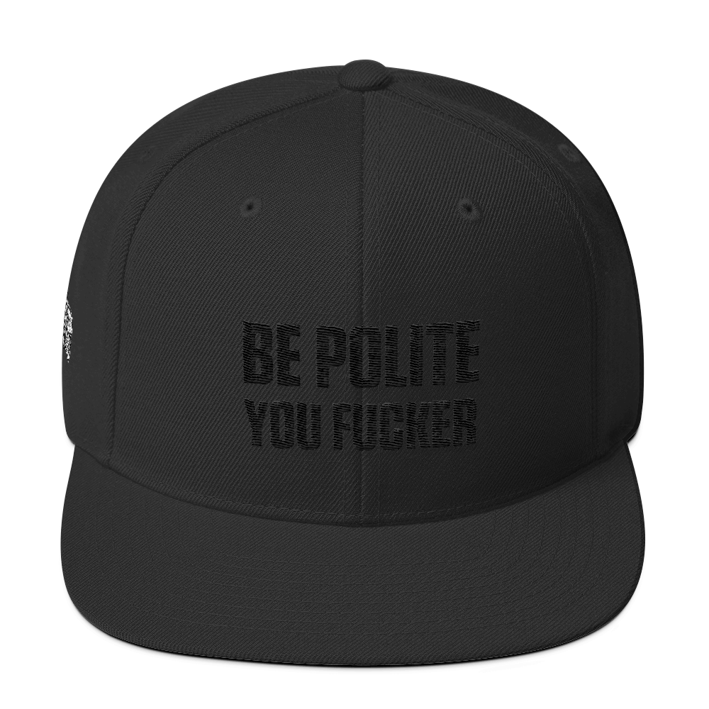 Be Polite You Fucker Black on Black, Wool Blend Snapback