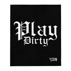PLAY DIRTY-Throw Blanket