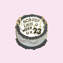 Nobody Likes You '23' Cake Pin